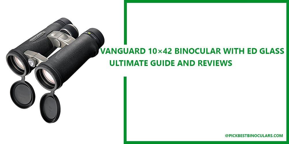 Vanguard 10×42 Binocular with ED Glass Reviews