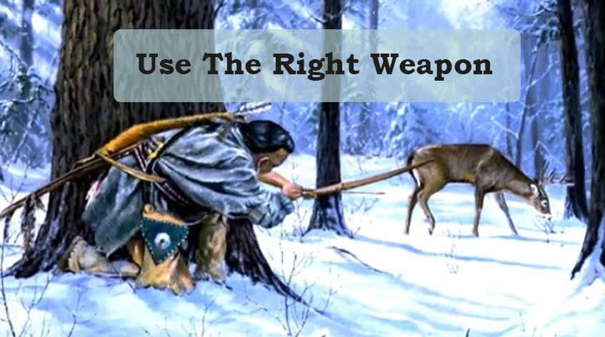 Use right weapon